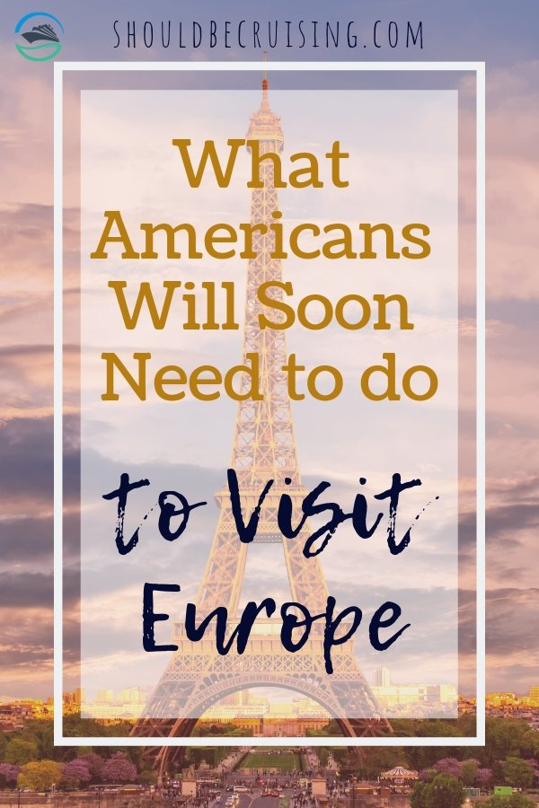 What Americans Will Soon Need to do to Visit Europe