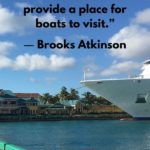 """""""Land was created to provide a place for boats to visit."""" - Brooks Atkinson"""