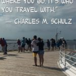 """""""In life, it's not where you go, it's who you travel with."""" - Charles M. Schulz"""