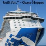 """""""A ship in port is safe, but that's not what ships are built for."""" - Grace Hopper"""