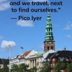 """""""We travel, initially, to lose ourselves, and we travel, next to find ourselves."""" - Pico Iyer"""
