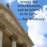 """""""We travel for romance, we travel for architecture, and we travel to be lost."""" - Ray Bradbury"""