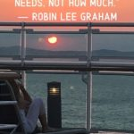 """""""At sea, I learned how little a person needs, not how much."""" - Robin Lee Graham"""