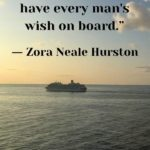 """""""Ships at a distance have every man's wish on board."""" - Zora Neale Hurston"""
